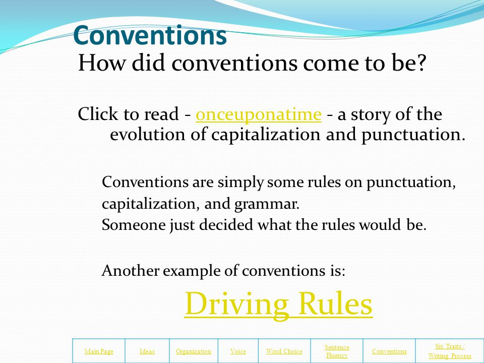 Conventions - Definition Conventions: Punctuation, grammar, spelling, capitalization, paragraph structure. These elements should be used to make the w