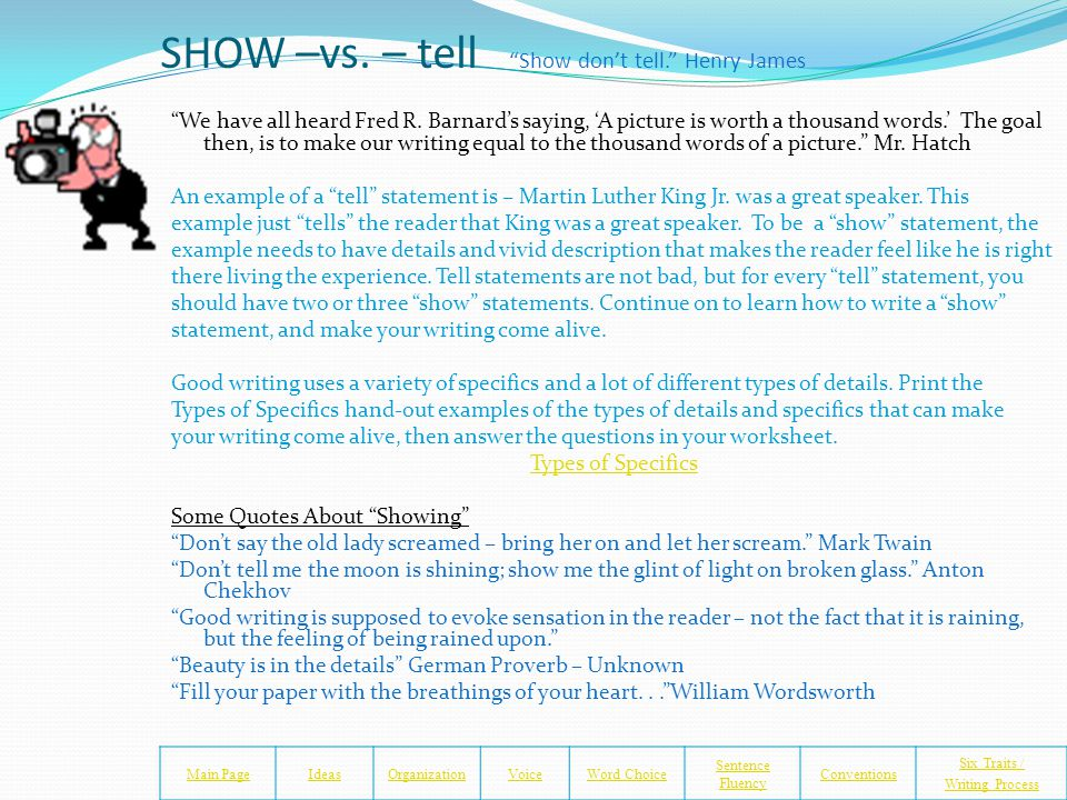 SHOW –vs.– tell Show don't tell. Henry James We have all heard Fred R.