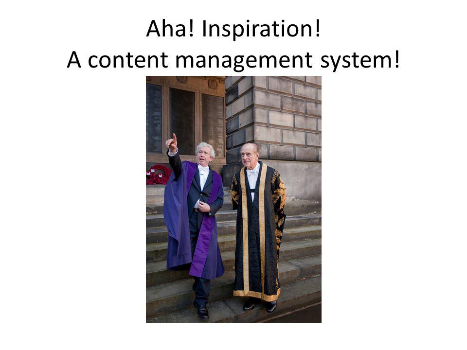 Aha! Inspiration! A content management system!