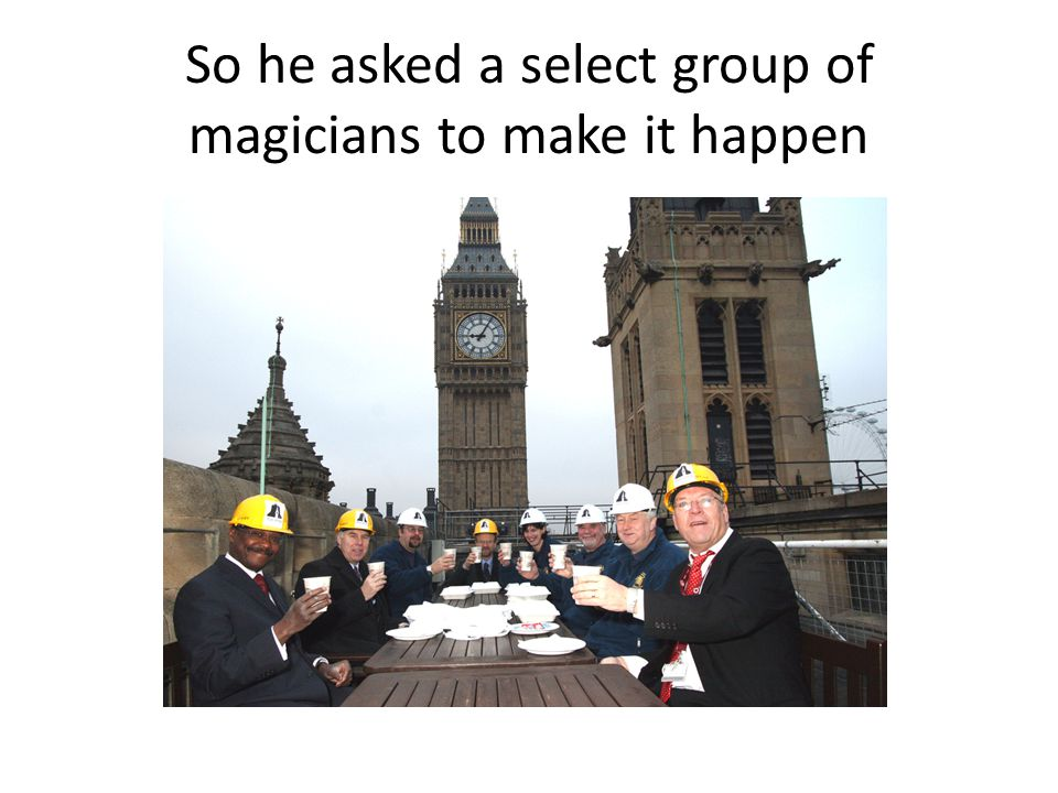So he asked a select group of magicians to make it happen