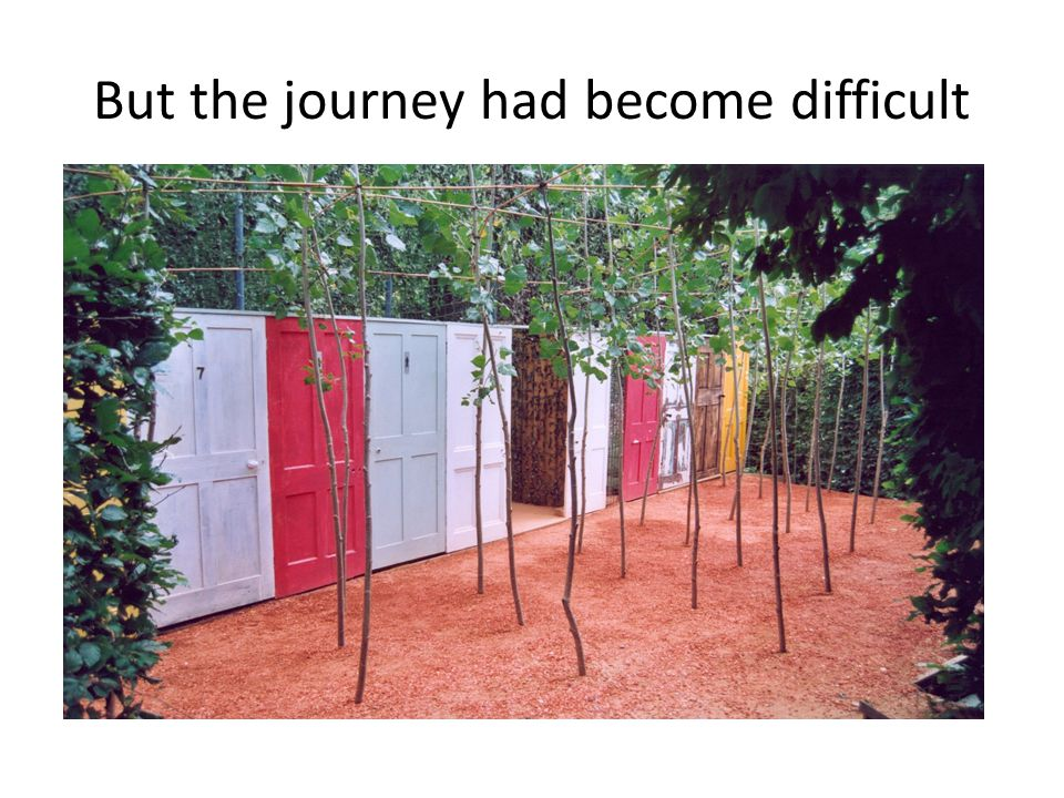 But the journey had become difficult