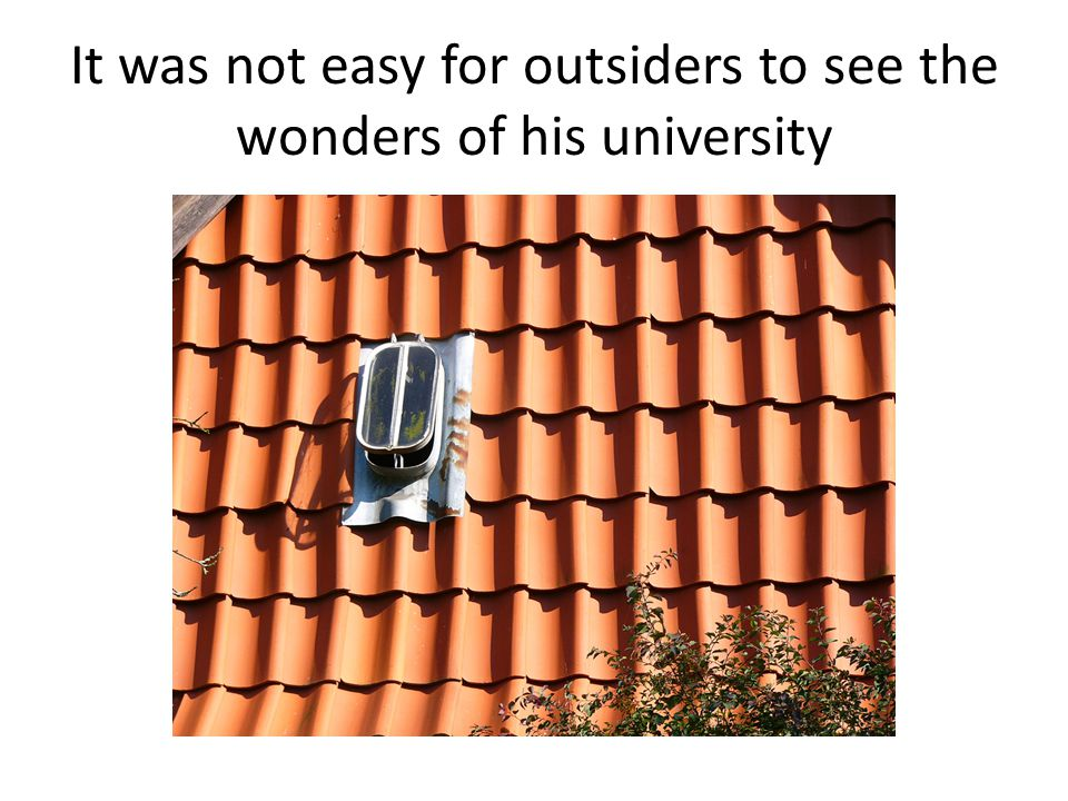 It was not easy for outsiders to see the wonders of his university