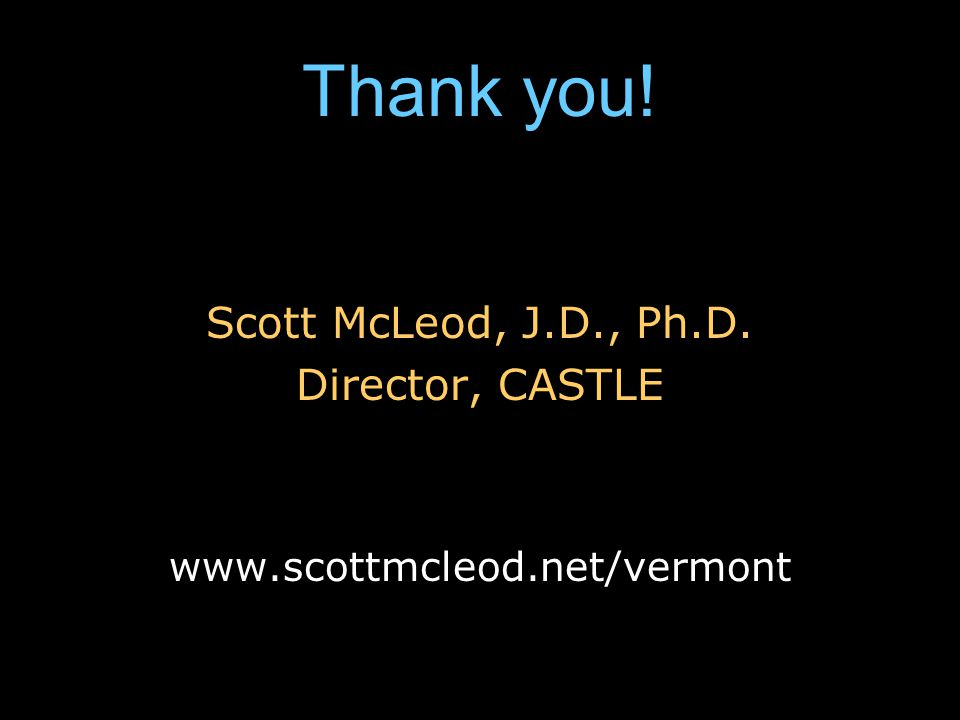 Thank you! Scott McLeod, J.D., Ph.D. Director, CASTLE www.scottmcleod.net/vermont