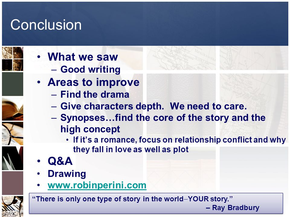 Conclusion What we saw –Good writing Areas to improve –Find the drama –Give characters depth.