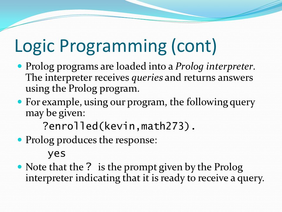 Logic Programming (cont) The query: ?enrolled(X,math273).