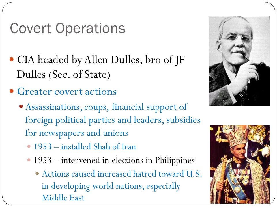 Covert Operations CIA headed by Allen Dulles, bro of JF Dulles (Sec.