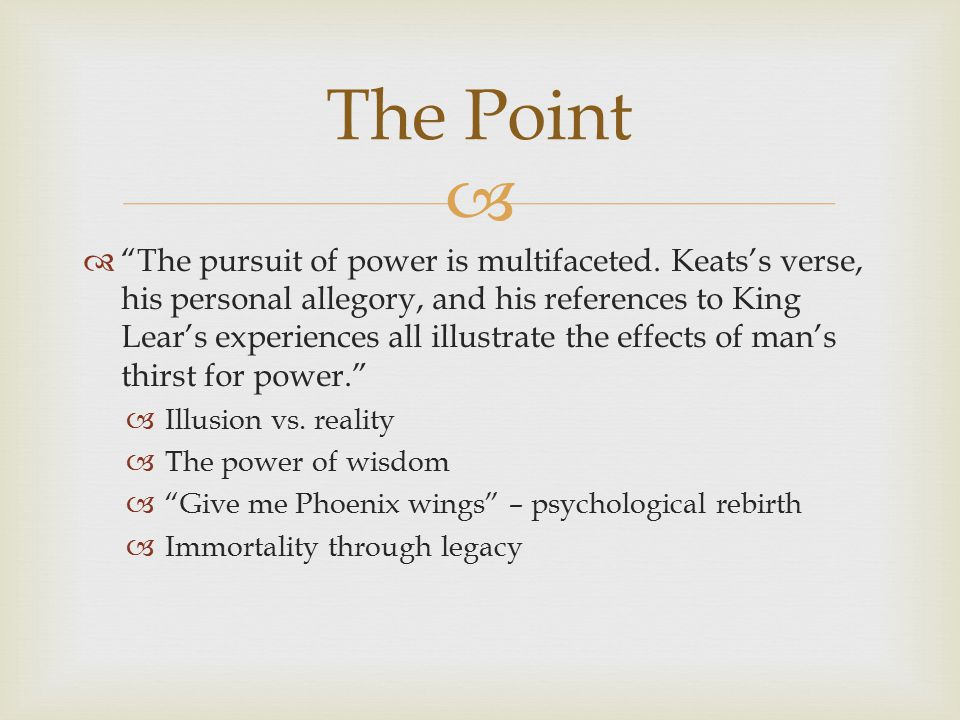 """  """"The pursuit of power is multifaceted. Keats's verse, his personal allegory, and his references to King Lear's experiences all illustrate the effe"""