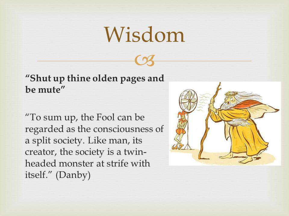 """ """"Shut up thine olden pages and be mute"""" """"To sum up, the Fool can be regarded as the consciousness of a split society. Like man, its creator, the soc"""