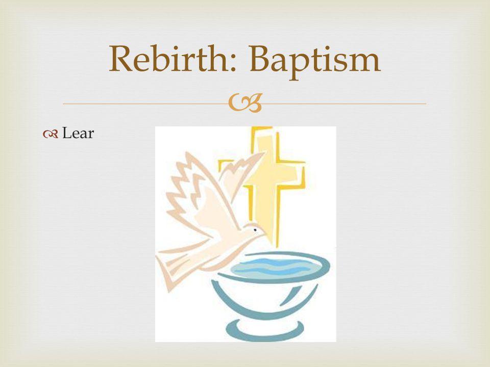   Lear Rebirth: Baptism