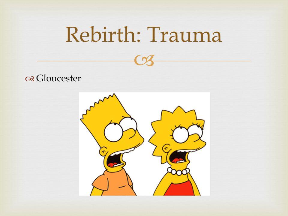   Gloucester Rebirth: Trauma