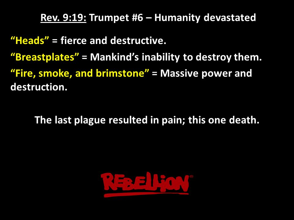 Rev. 9:19: Trumpet #6 – Humanity devastated Heads = fierce and destructive.