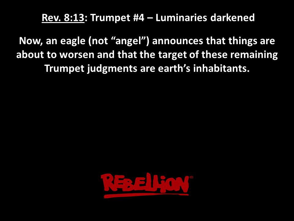 """Rev. 8:13: Trumpet #4 – Luminaries darkened Now, an eagle (not """"angel"""") announces that things are about to worsen and that the target of these remaini"""