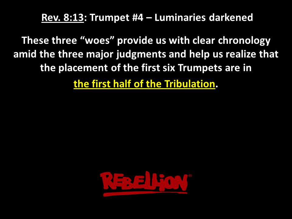 """Rev. 8:13: Trumpet #4 – Luminaries darkened These three """"woes"""" provide us with clear chronology amid the three major judgments and help us realize tha"""