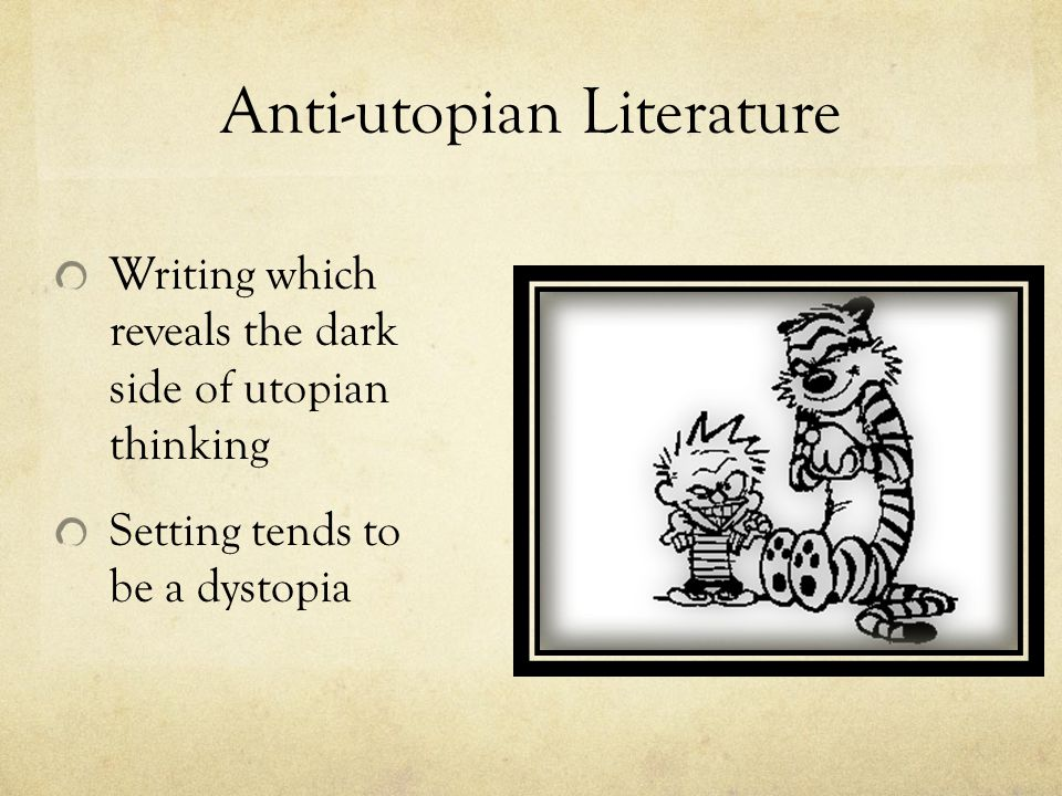 Anti-utopian Literature Writing which reveals the dark side of utopian thinking Setting tends to be a dystopia