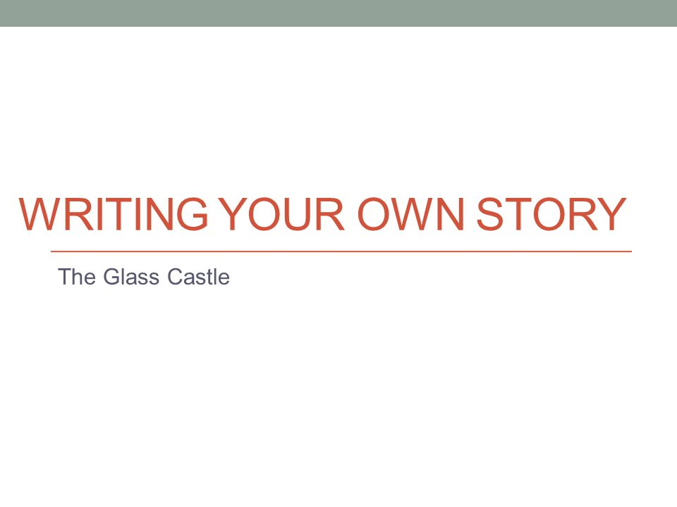 WRITING YOUR OWN STORY The Glass Castle