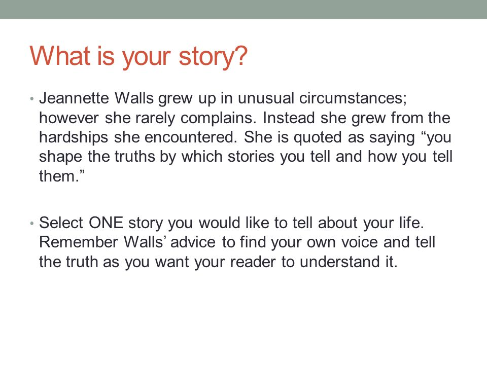 What is your story. Jeannette Walls grew up in unusual circumstances; however she rarely complains.
