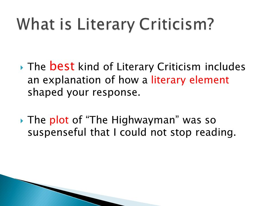 " The best kind of Literary Criticism includes an explanation of how a literary element shaped your response.  The plot of ""The Highwayman"" was so su"