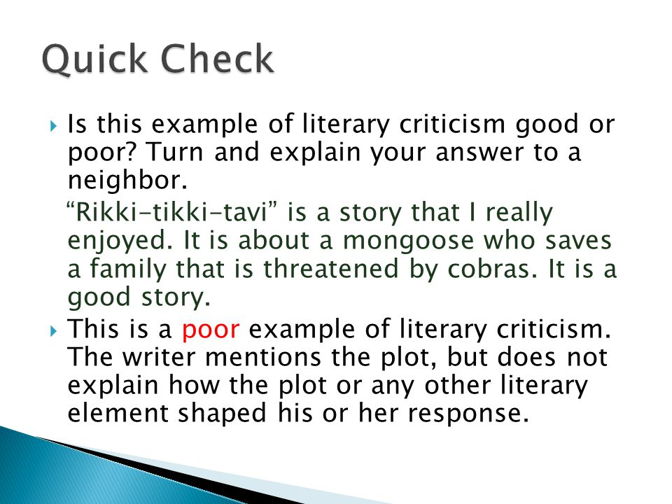  When you write literary criticism of a short story, think about how the elements of the story shaped your response: Were you affected by one element or did several elements contribute to your response.