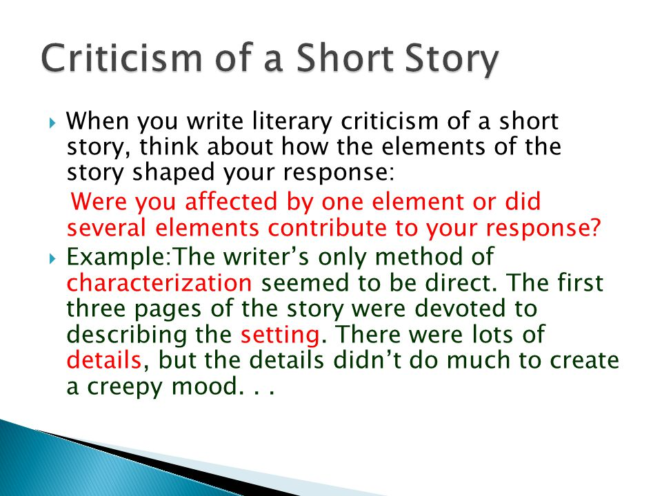  Three central elements usually form the core of literary criticism of a short story:  Plot…what happens in a story.