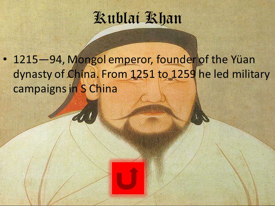 Kublai Khan 1215—94, Mongol emperor, founder of the Yüan dynasty of China.