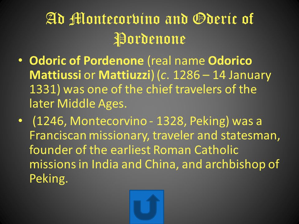 Ad Montecorvino and Oderic of Pordenone Odoric of Pordenone (real name Odorico Mattiussi or Mattiuzzi) (c.