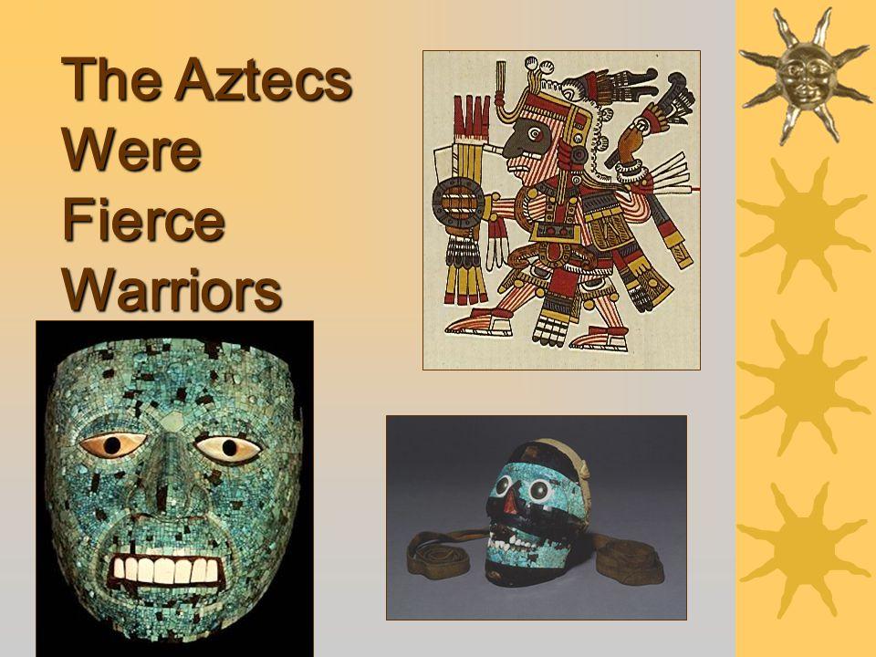 The Aztecs Were Fierce Warriors