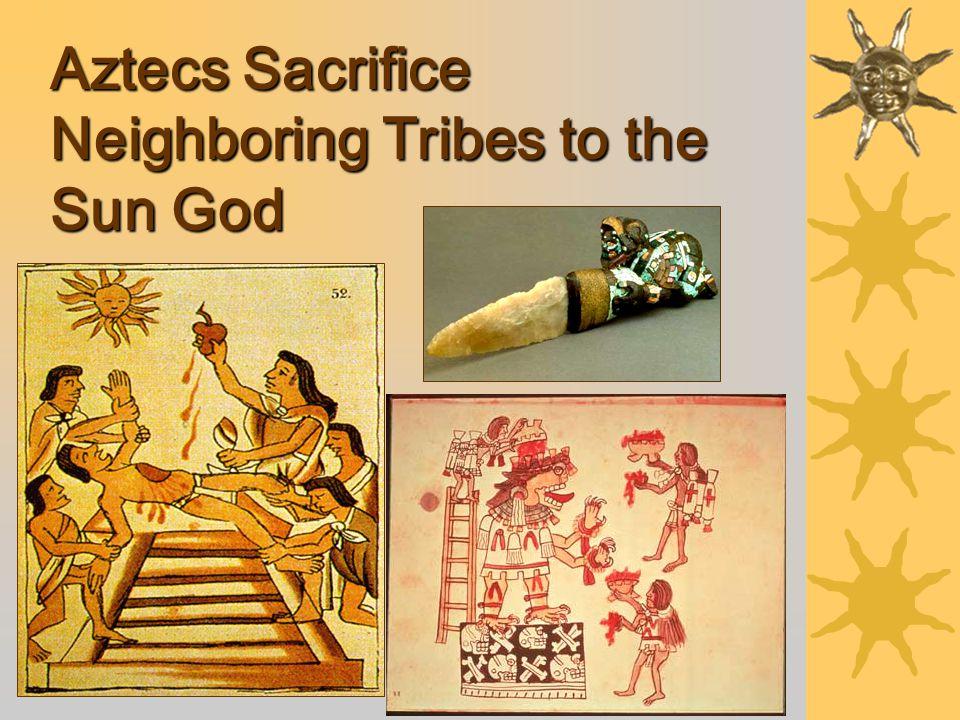 Aztecs Sacrifice Neighboring Tribes to the Sun God