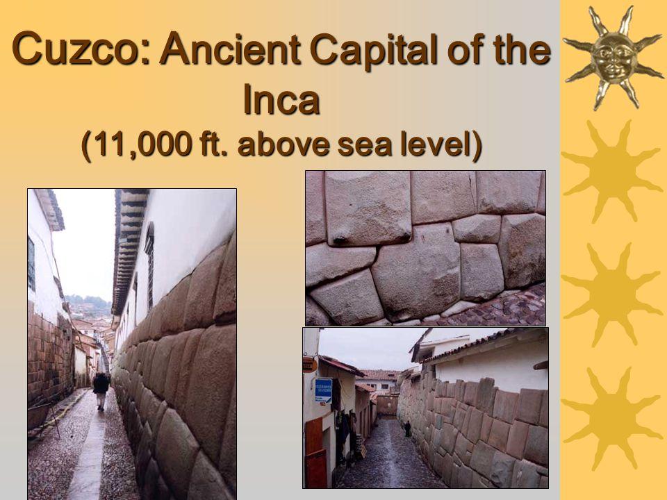 Cuzco: A ncient Capital of the Inca (11,000 ft. above sea level)