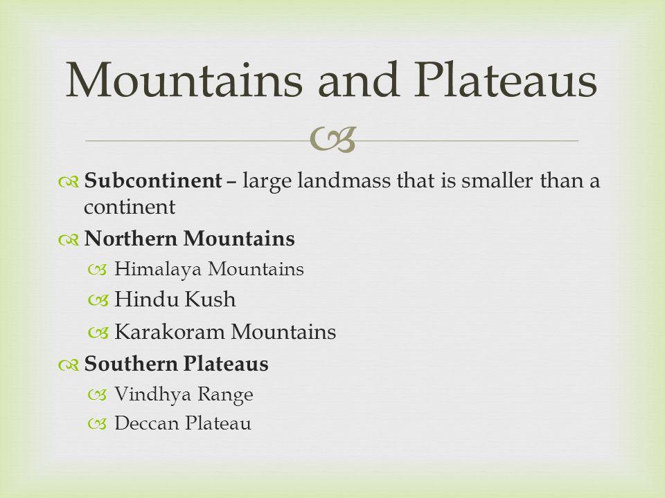   Subcontinent – large landmass that is smaller than a continent  Northern Mountains  Himalaya Mountains  Hindu Kush  Karakoram Mountains  Sout