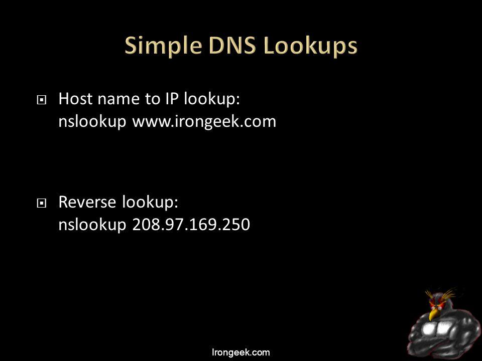 Irongeek.com  Host name to IP lookup: nslookup www.irongeek.com  Reverse lookup: nslookup 208.97.169.250