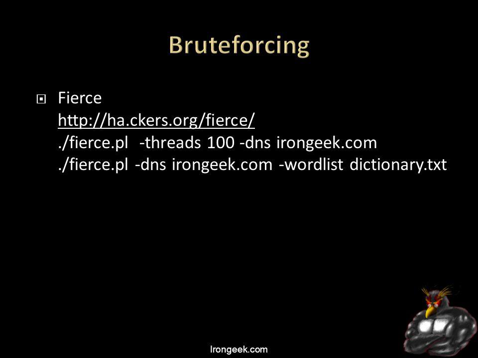 Irongeek.com  Fierce http://ha.ckers.org/fierce/./fierce.pl -threads 100 -dns irongeek.com./fierce.pl -dns irongeek.com -wordlist dictionary.txt http://ha.ckers.org/fierce/