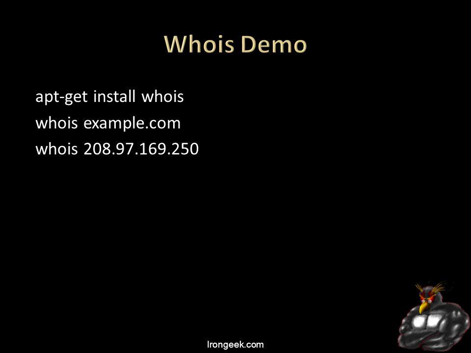 Irongeek.com apt-get install whois whois example.com whois 208.97.169.250