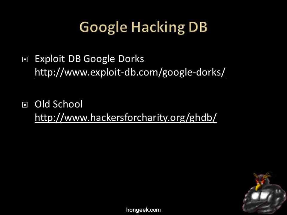 Irongeek.com  Exploit DB Google Dorks http://www.exploit-db.com/google-dorks/ http://www.exploit-db.com/google-dorks/  Old School http://www.hackersforcharity.org/ghdb/ http://www.hackersforcharity.org/ghdb/