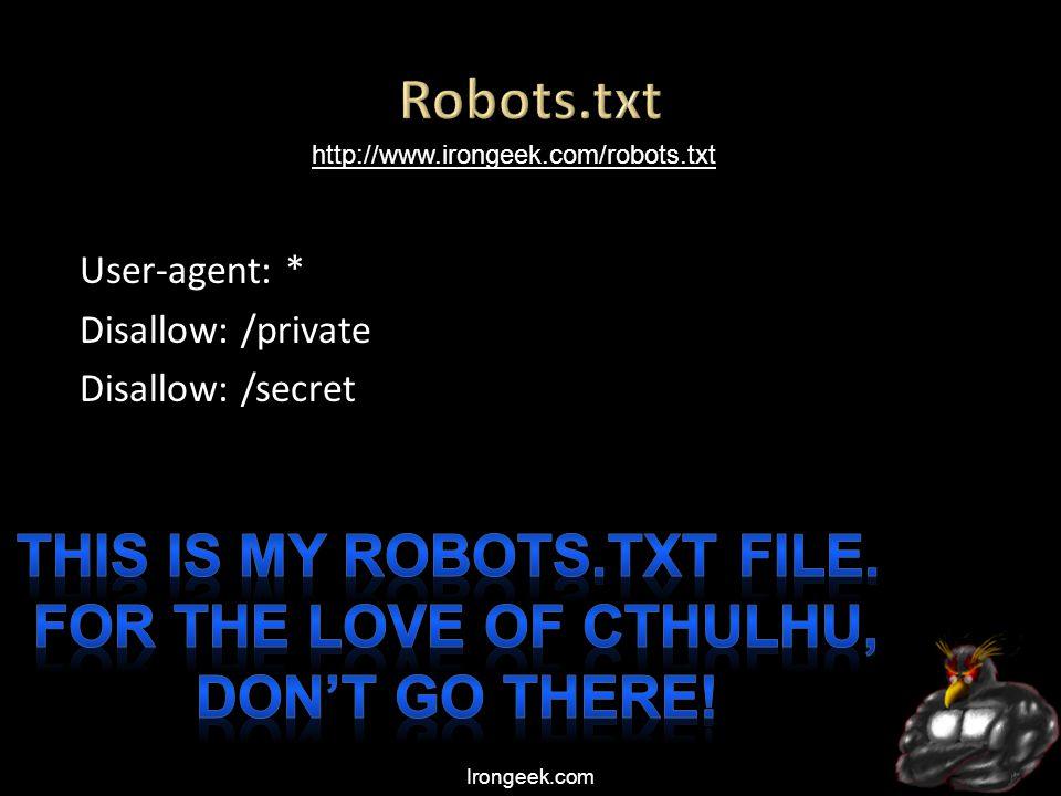 Irongeek.com User-agent: * Disallow: /private Disallow: /secret http://www.irongeek.com/robots.txt