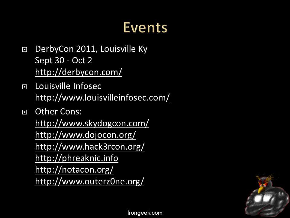Irongeek.com  DerbyCon 2011, Louisville Ky Sept 30 - Oct 2 http://derbycon.com/ http://derbycon.com/  Louisville Infosec http://www.louisvilleinfosec.com/ http://www.louisvilleinfosec.com/  Other Cons: http://www.skydogcon.com/ http://www.dojocon.org/ http://www.hack3rcon.org/ http://phreaknic.info http://notacon.org/ http://www.outerz0ne.org/ http://www.skydogcon.com/ http://www.dojocon.org/ http://www.hack3rcon.org/ http://phreaknic.info http://notacon.org/ http://www.outerz0ne.org/