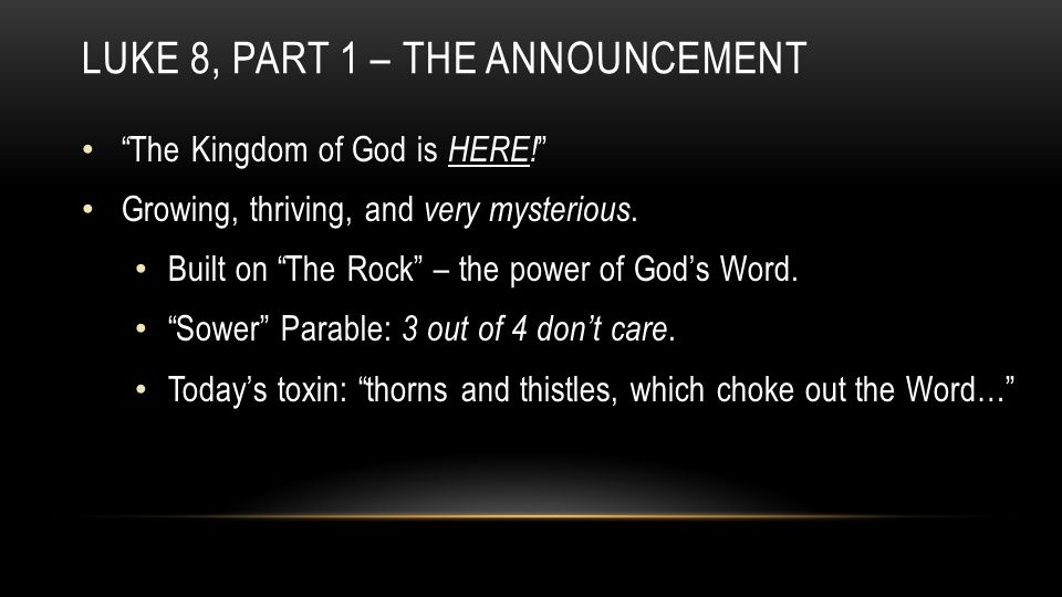 LUKE 8, PART 1 – THE ANNOUNCEMENT The Kingdom of God is HERE.