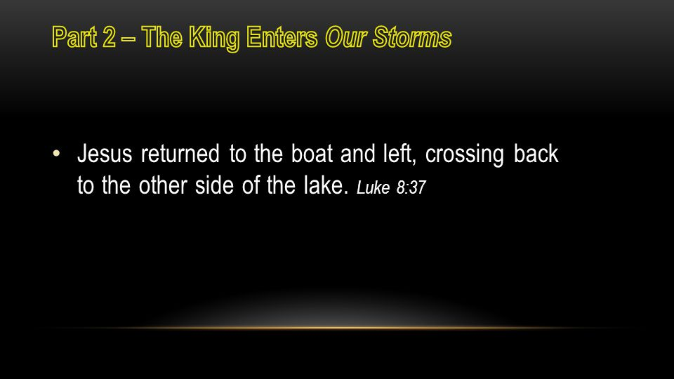 Jesus returned to the boat and left, crossing back to the other side of the lake. Luke 8:37