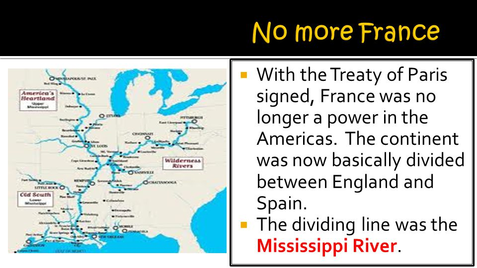  With the Treaty of Paris signed, France was no longer a power in the Americas.