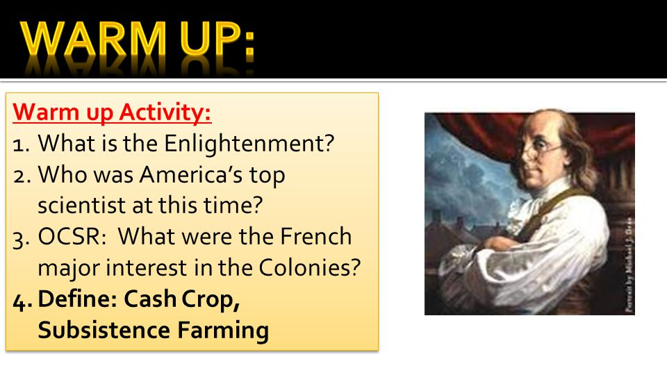 Warm up Activity: 1.What is the Enlightenment.2.Who was America's top scientist at this time.