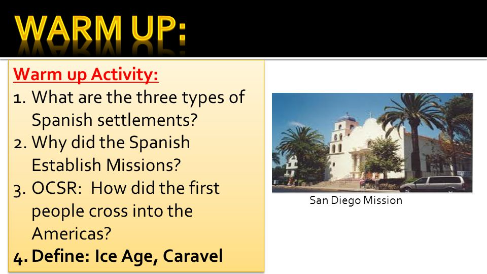 Warm up Activity: 1.What are the three types of Spanish settlements.