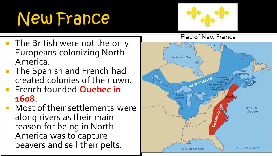  The British were not the only Europeans colonizing North America.