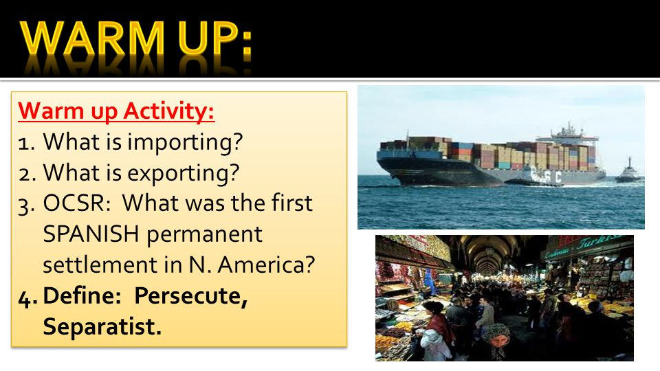 Warm up Activity: 1.What is importing.2.What is exporting.