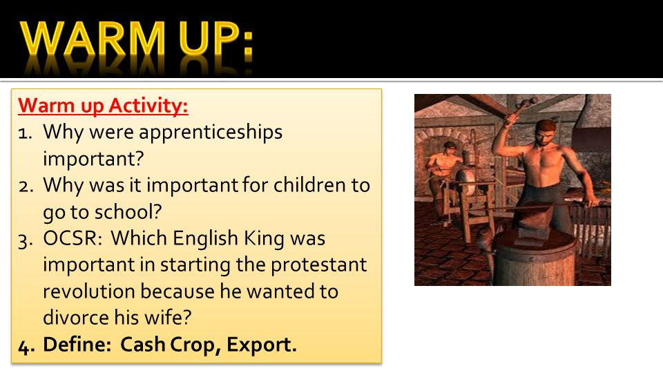 Warm up Activity: 1.Why were apprenticeships important.