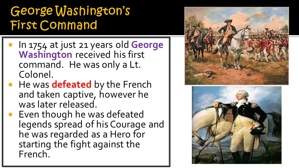  In 1754 at just 21 years old George Washington received his first command.