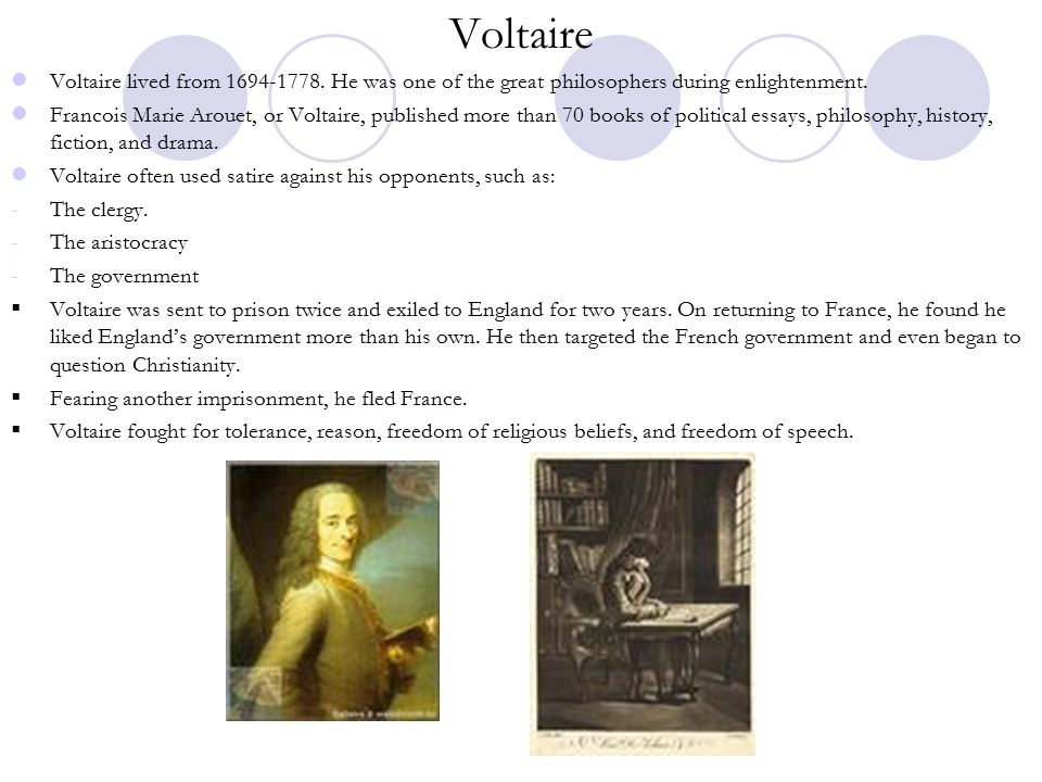 Voltaire Voltaire lived from 1694-1778.He was one of the great philosophers during enlightenment.