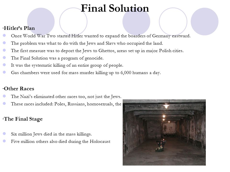 Final Solution ∙Hitler's Plan Once World War Two started Hitler wanted to expand the boarders of Germany eastward.