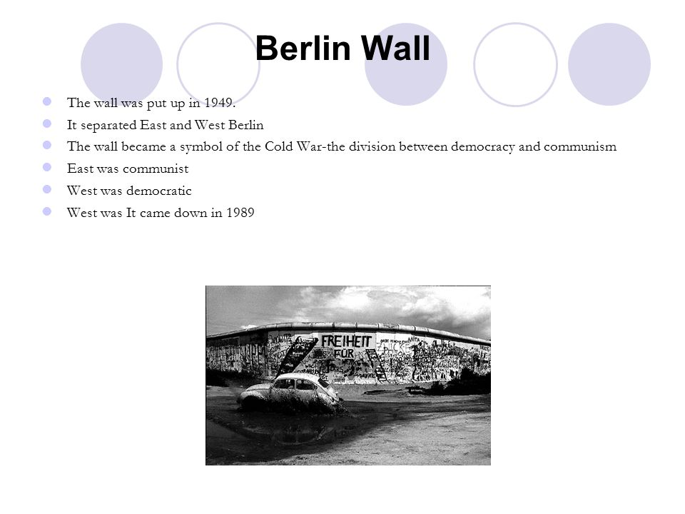 Berlin Wall The wall was put up in 1949.