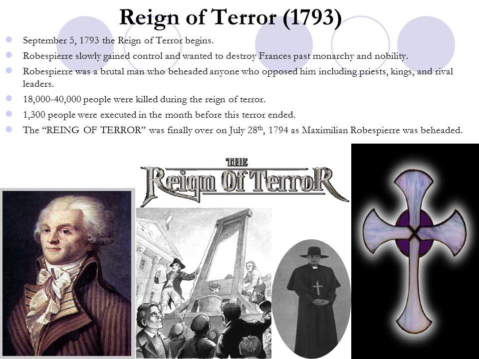 Reign of Terror (1793) September 5, 1793 the Reign of Terror begins.