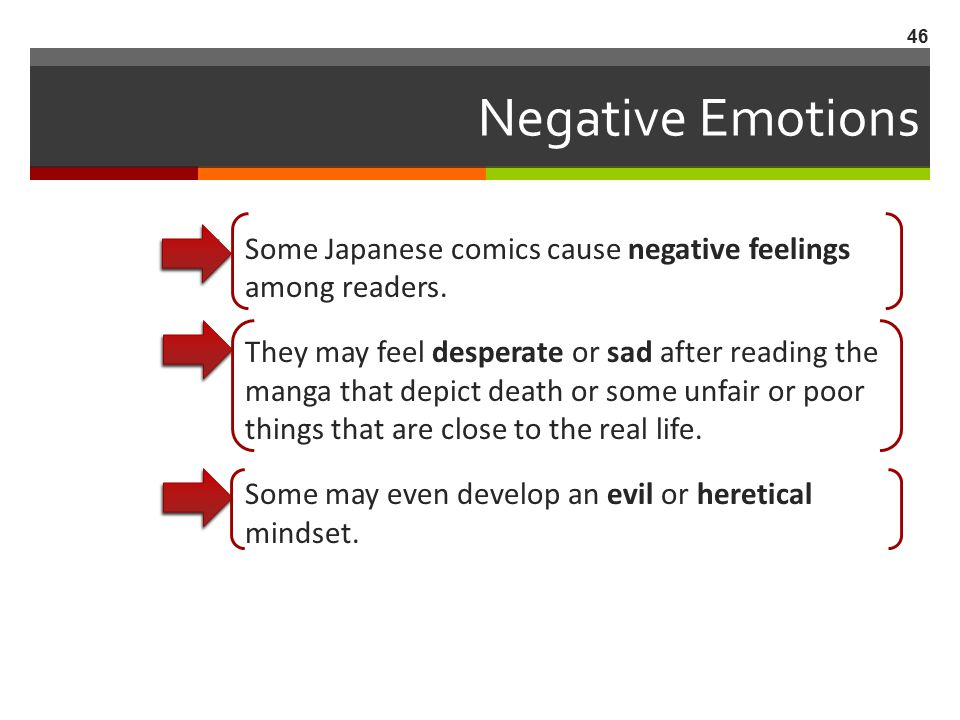 Negative Emotions  Some Japanese comics cause negative feelings among readers.  They may feel desperate or sad after reading the manga that depict d