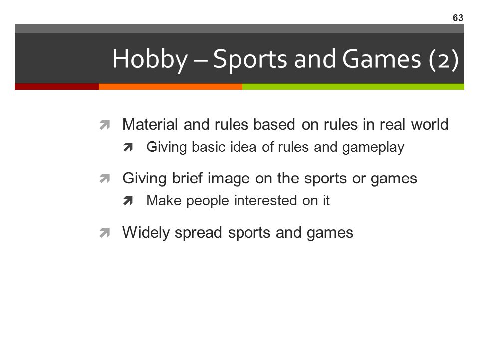 Hobby – Sports and Games (2)  Material and rules based on rules in real world  Giving basic idea of rules and gameplay  Giving brief image on the s
